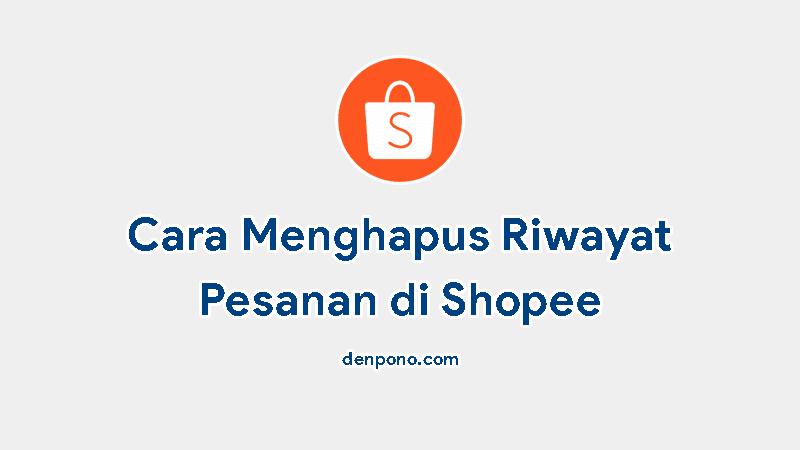Cara Menghapus Riwayat Pesanan di Shopee Secara Permanen
