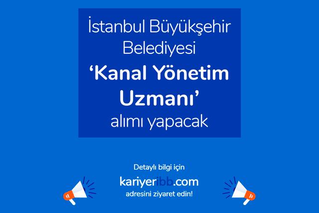 İstanbul Büyükşehir Belediyesi kariyer sayfasında yayınlanan kanal yönetim uzmanı alımı ilanına kimler başvurabilir? İBB iş ilanları kariyeribb.com'da!