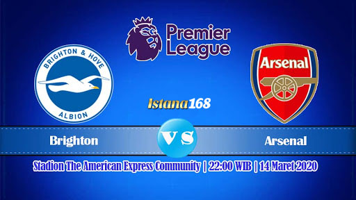 Prediksi Bola Akurat Istana168 Brighton & Hove Albion vs Arsenal 14 Maret 2020