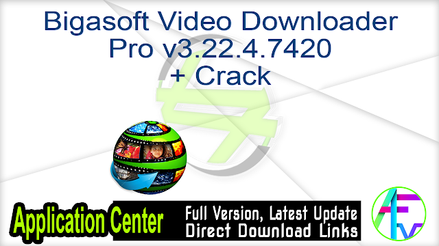 Bigasoft Video Downloader Pro v3.22.4.7420 + Crack