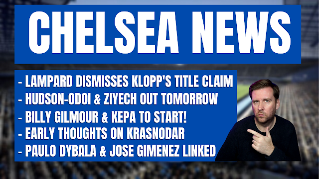 Chelsea News | LAMPARD ON KLOPP | ZIYECH & HUDSON-ODOI OUT | KEPA & GILMOUR IN | DYBALA & GIMENEZ.
