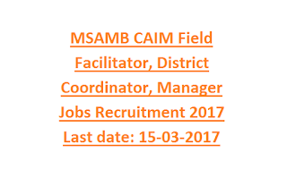 MSAMB CAIM Field Facilitator, District Coordinator, Manager Jobs Recruitment 2017 Last date15-03-2017