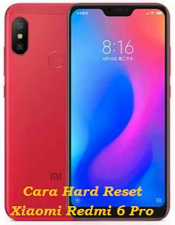 """""""Tested"""" Cara Hard Reset Xiaomi Redmi 6 Pro Dengan Mudah Jelas Dan Terlengkap"""