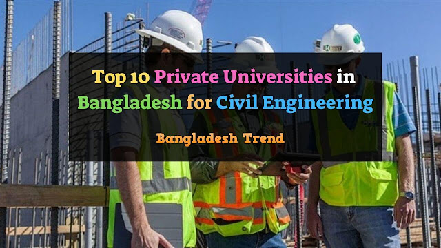 Top 10 Private Universities in Bangladesh for Civil Engineering
