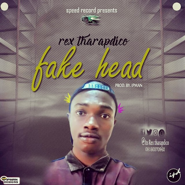 MUSIC: Rex Tharapdico- Fake head