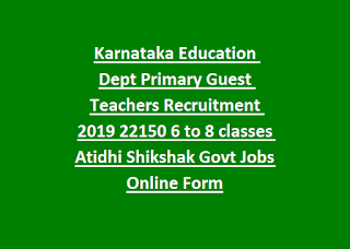 Karnataka Education Dept Primary Guest Teachers Recruitment 2019 22150 6 to 8 classes Atidhi Shikshak Govt Jobs Online Form