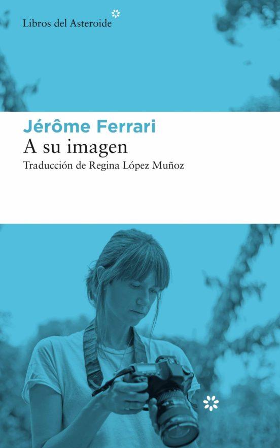 https://laantiguabiblos.blogspot.com/2020/08/a-su-imagen-jerome-ferrari.html