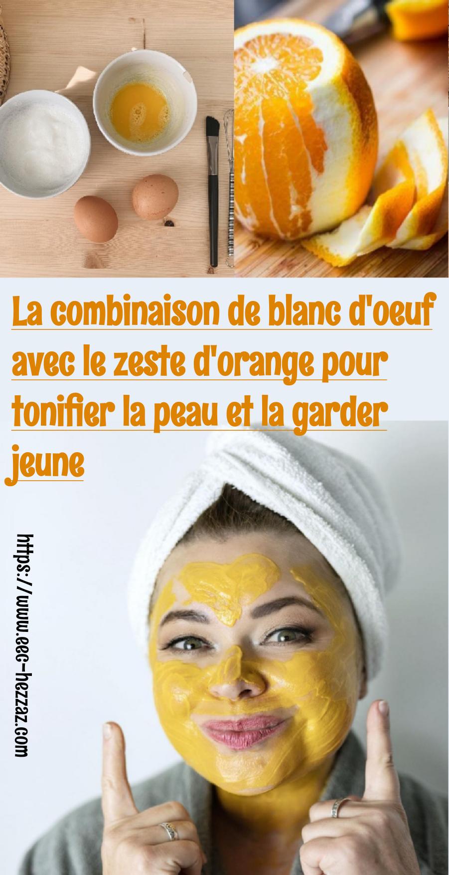 La combinaison de blanc d'oeuf avec le zeste d'orange pour tonifier la peau et la garder jeune