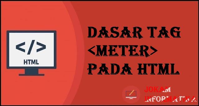 Dasar Atribut Tagging meter Pada Bahasa Pemrograman HTML - JOKAM INFORMATIKA
