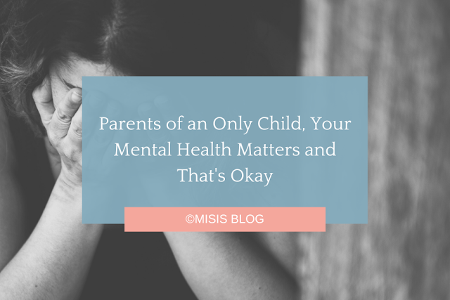 Parents of an Only Child, Your Mental Health Matters and That's Okay