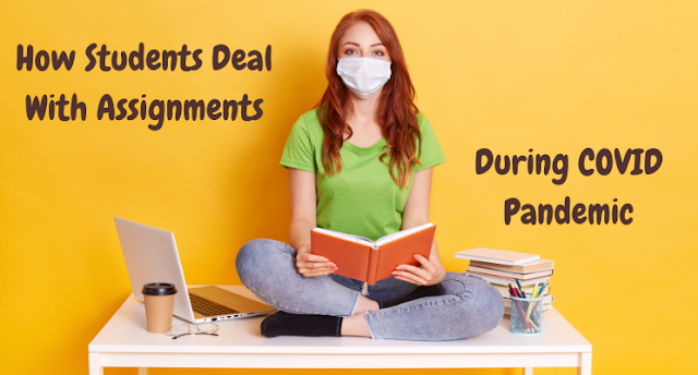 How Do Students Deal With Assignments During The COVID Pandemic?