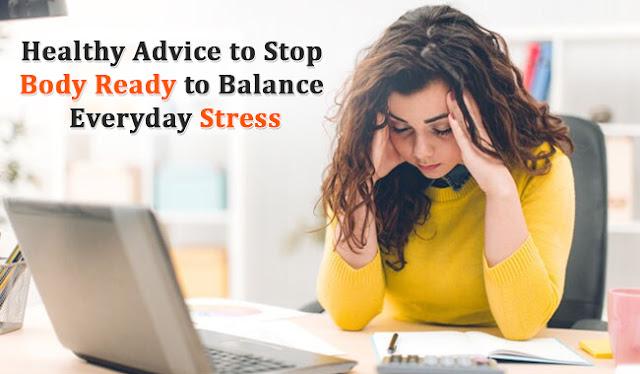 Healthy Advice to Stop Body Ready to Balance everyday Stress