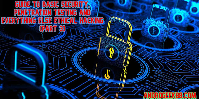 Guide To Basic Security, Penetration Testing And Everything Else Ethical Hacking (Part 3)