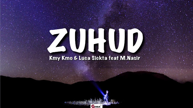 Lirik Lagu Zuhud Kmy Kmo & Luca Sickta ft M.Nasir