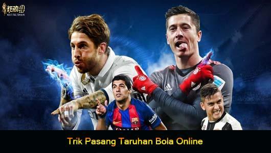 Trik Pasang Taruhan Bola Online