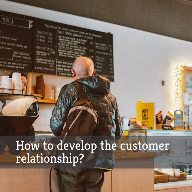 How to develop the customer relationship