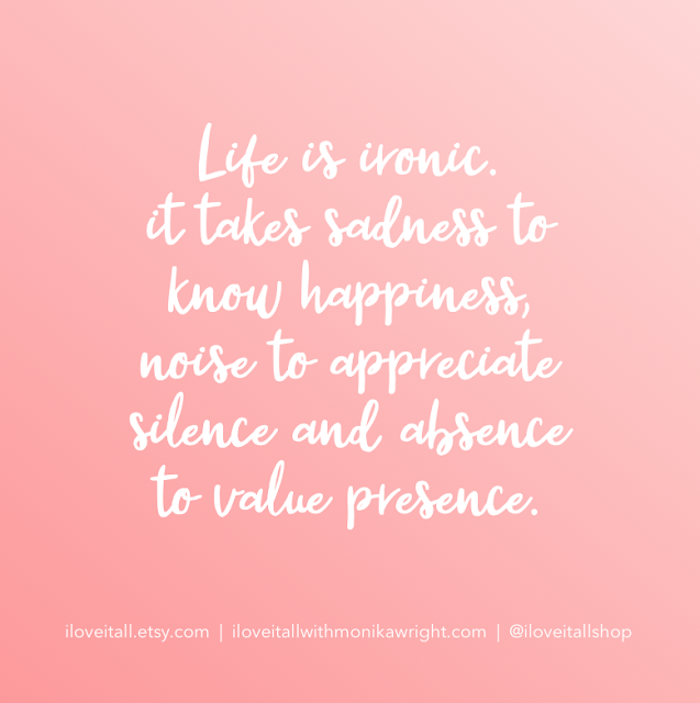 #ironic #life #silence #absence #presence #value #The Sunday Quote #quotes #good words #quote #gratitude