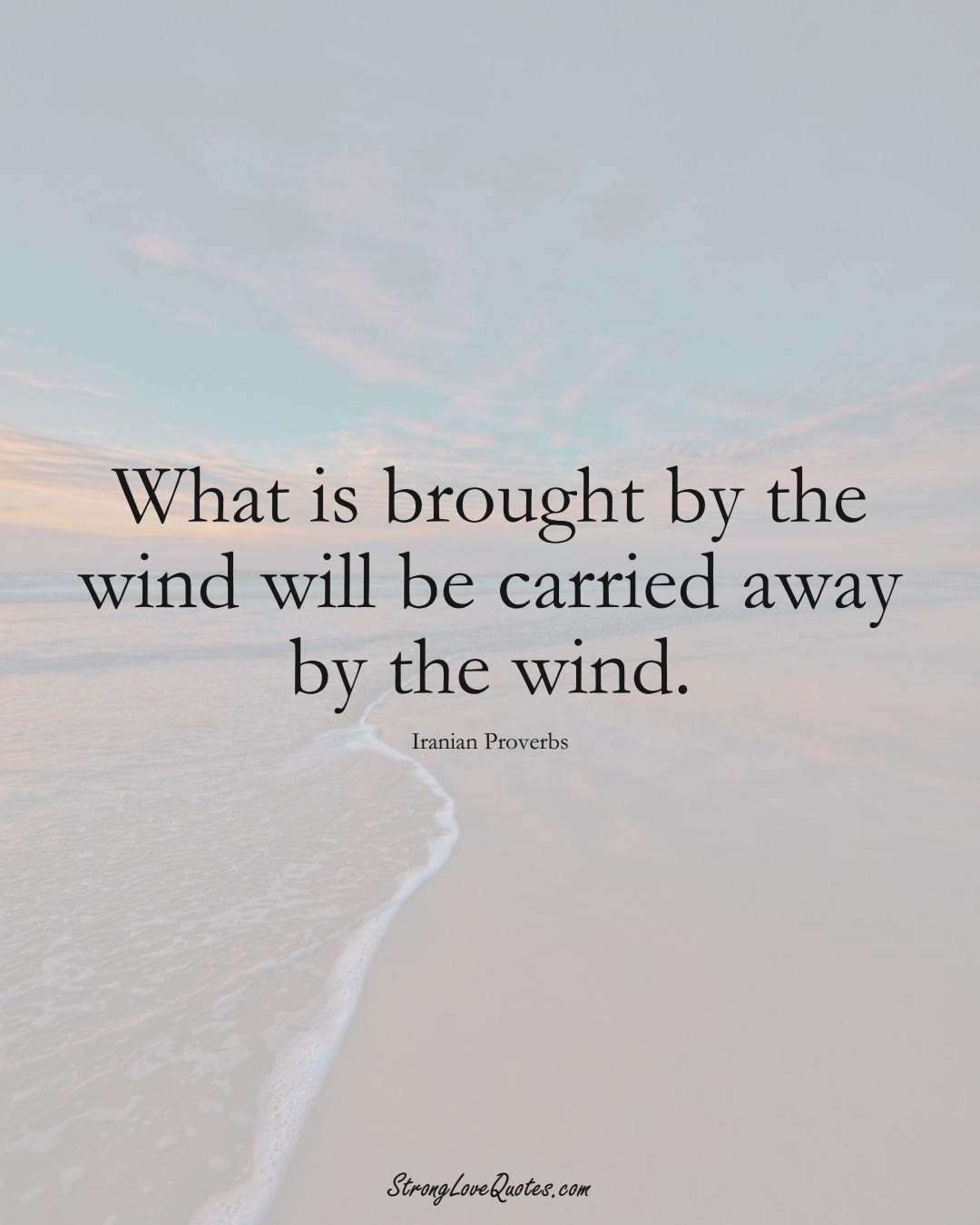 What is brought by the wind will be carried away by the wind. (Iranian Sayings);  #MiddleEasternSayings