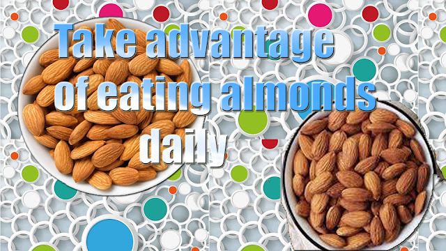 Take advantage of eating almonds daily