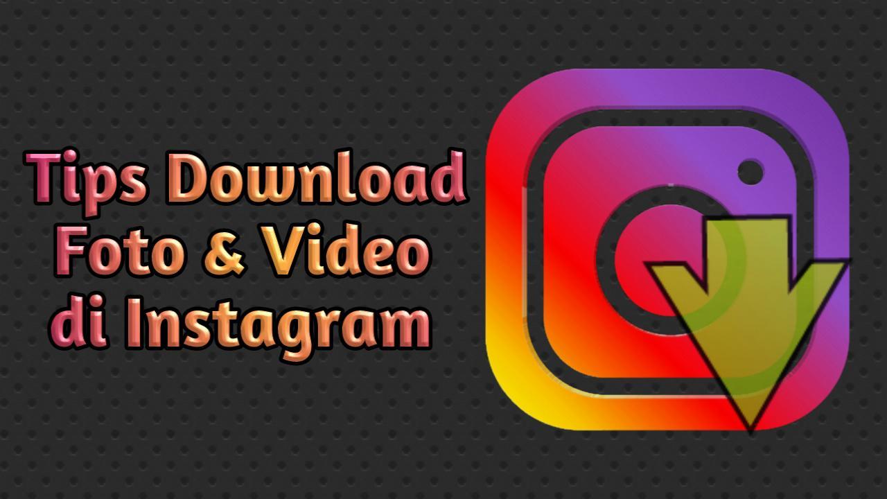 tips download foto dan video di instagram dengan mudah