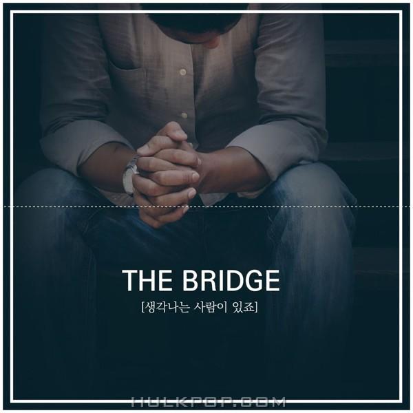 THE BRIDGE – 생각나는 사람이 있죠 – Single
