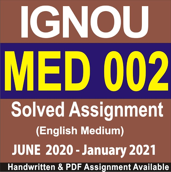 MED 002 Solved Assignment 2020-21