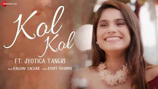 कोल कोल Kol Kol Lyrics In Hindi - Jyotica Tangri