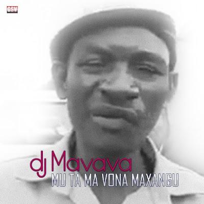 DJ Mavava – Mu Ta Ma Vona Maxangu