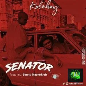 kolaboy-senator-ft-zoro-masterkraft-mp3-downloa