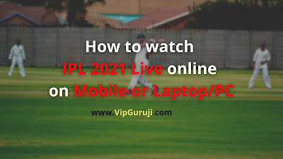 How to watch IPL 2021 matches online on Mobile or Laptop/PC