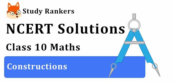NCERT Solutions for Class 10 Maths Ch 11 Constructions