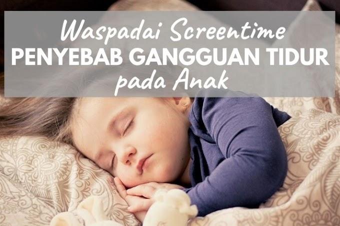 Waspadai Screen Time Sebagai Penyebab Gangguan Tidur Pada Anak