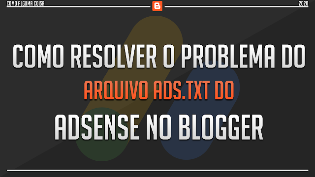 Como resolver o problema do arquivo ads.txt do AdSense no Blogger