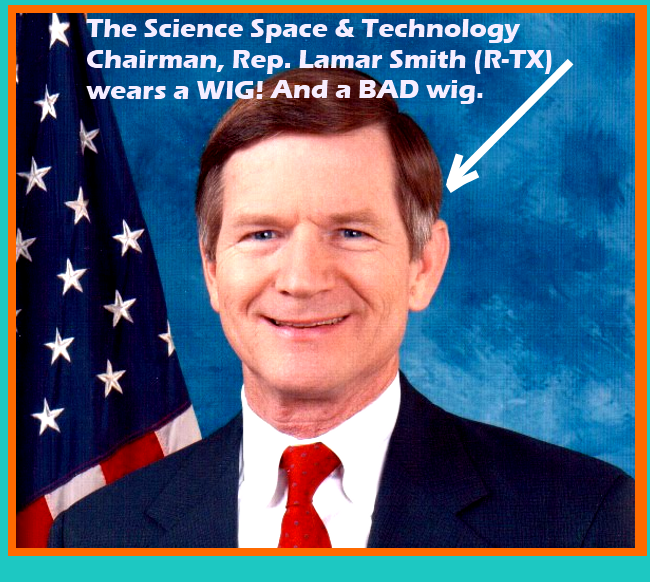 US Rep. Lamar Smith (R-TX) Chair of Science Space Technology wears a bad wig