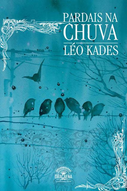 Pardais na chuva - Uma reflexão poética sobre o amor, a natureza e solidão Leo Kades