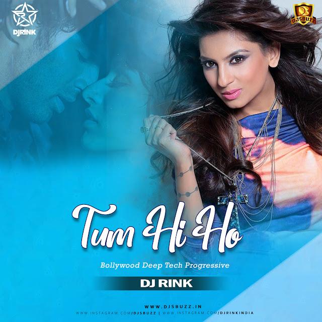Tum Hi Ho – DJ Rink Bollywood Deep Tech Progressive