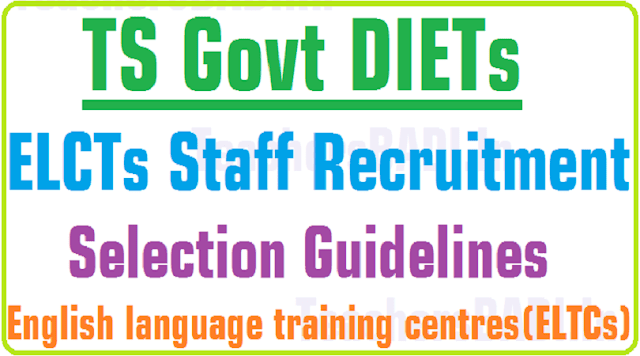 TS Govt DIETs,ELCTs Staff Recruitment,Selection Guidelines