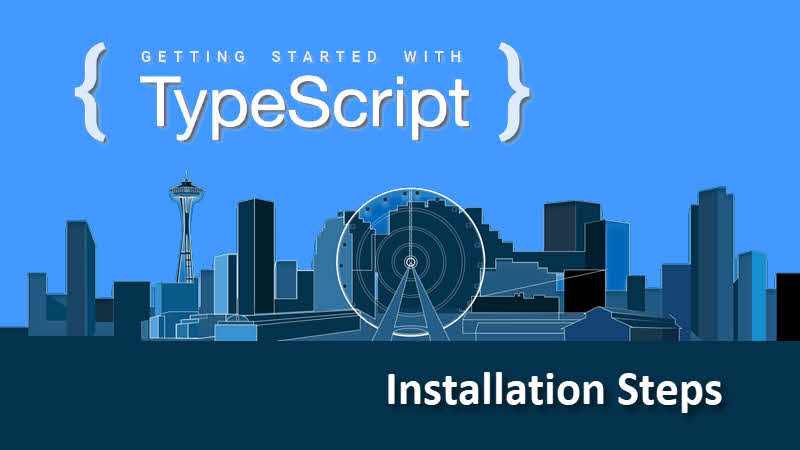 Getting started with TypeScript -- Installation Steps