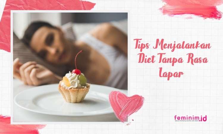 Tips Menjalankan Diet Tanpa Rasa Lapar