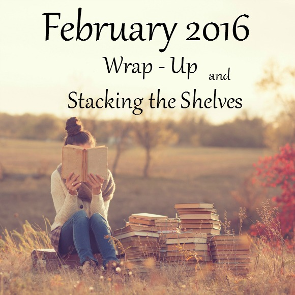 February 2016 Wrap-Up and Stacking the Shelves