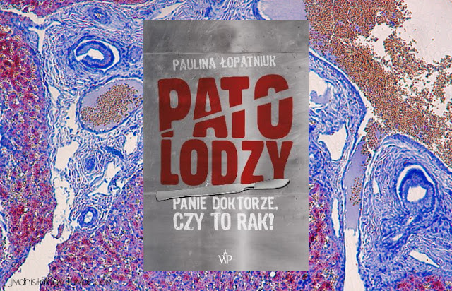 #417. Patolodzy. Panie doktorze, czy to rak? - Paulina Łopatniuk
