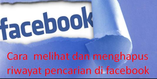 Cara  melihat dan menghapus riwayat pencarian di facebook