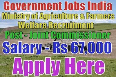 Ministry of Agriculture and Farmers Welfare Recruitment 2017