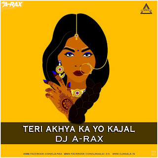 TERI AKHYA KA YO KAJAL - REMIX - DJ A-RAX
