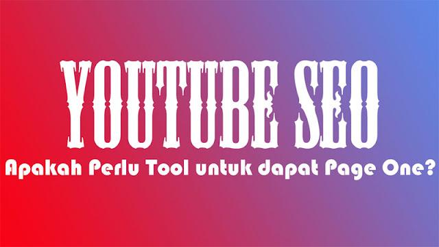 YouTube SEO, Apakah Perlu Tool untuk dapat Page One?