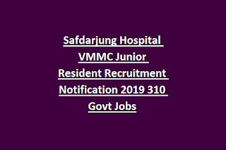 Safdarjung Hospital VMMC Junior Resident Recruitment Notification 2019 310 Govt Jobs