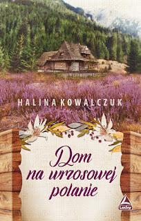 Dom na wrzosowej polanie - Halina Kowalczuk (PATRONAT MEDIALNY)