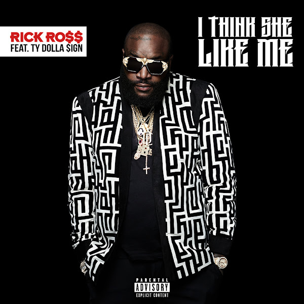 Rick Ross - I Think She Like Me (feat. Ty Dolla $ign) - Single Cover