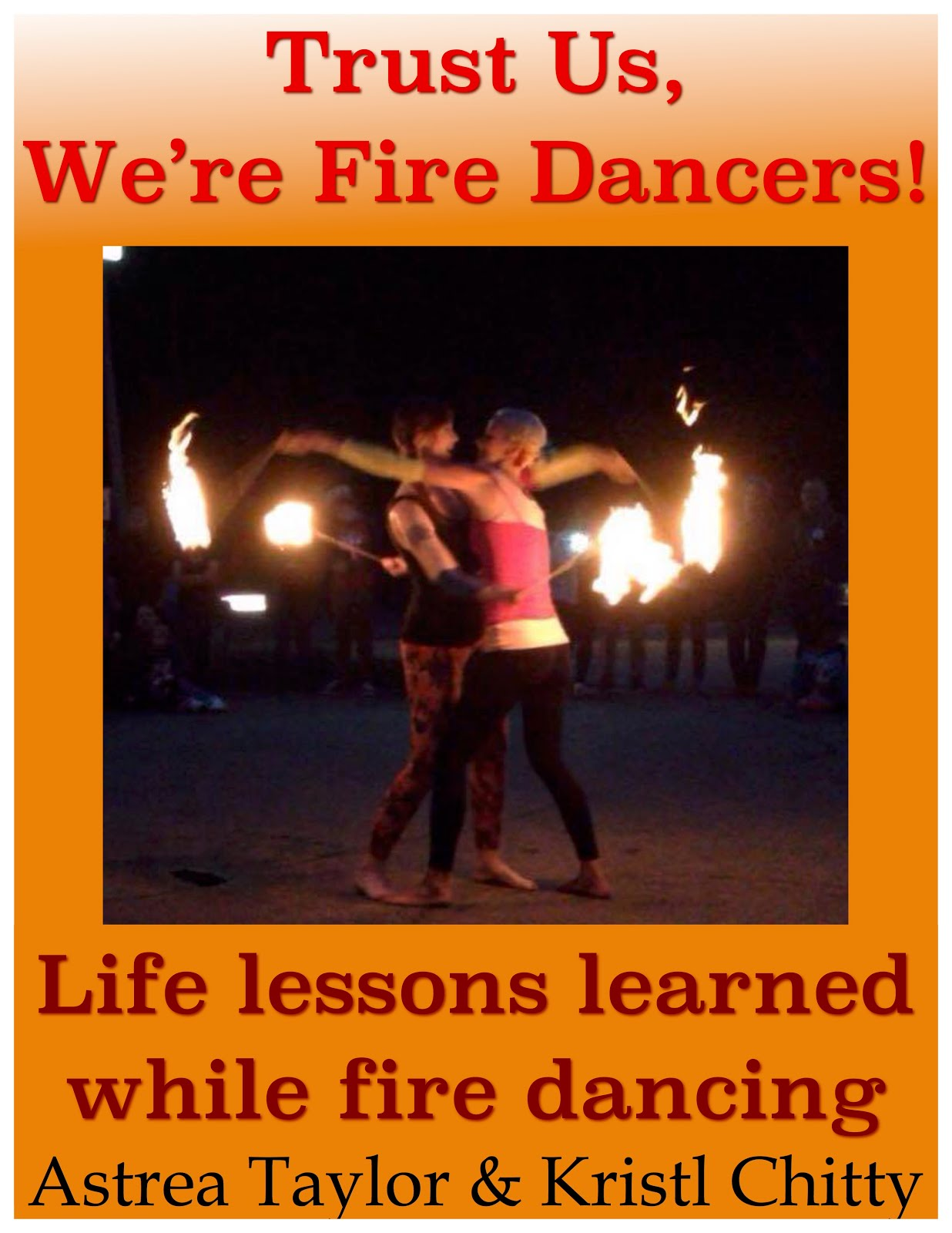 astrea taylor's strange stories: Trust Us, We're Fire Dancers: my
