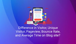 Difference in Visitor, Unique Visitor, Pageview, Bounce Rate, and Average Time on Blog site?